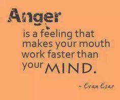 anger is like motor-mouth affliction...