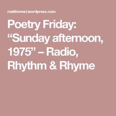 """Poetry Friday: """"Sunday afternoon, 1975"""" – Radio, Rhythm & Rhyme"""