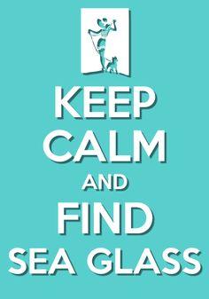 ♡ ♥ ♡ Keep Calm & Find Sea Glass ♡ ♥ ♡