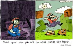 Quit your day job and do what makes you happy