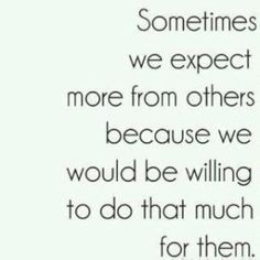 definitely.  Sometimes we are disappointed, sometimes someone is there for you that you had never expected