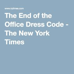 The End of the Office Dress Code - The New York Times