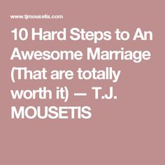10 Hard Steps to An Awesome Marriage (That are totally worth it) — T.J. MOUSETIS