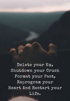 Delete your Ex, Shutdown your Crush Format your Past, Reprogram your Heart And Restart your Life. Great Quotes, Quotes To Live By, Me Quotes, Motivational Quotes, Inspirational Quotes, The Words, Quotes About Moving On, Relationship Quotes, Positive Quotes