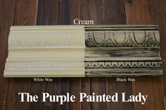 The Purple Painted Lady - Two coats of Cream Chalk Paint® by Annie Sloan. Then- ONE coat of Clear wax over the ENTIRE board. ONE coat of White Wax on the left and ONE coat of Black Wax on the right.