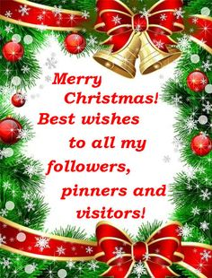 Merry Christmas! Best wishes to all my followers, pinners and visitors!