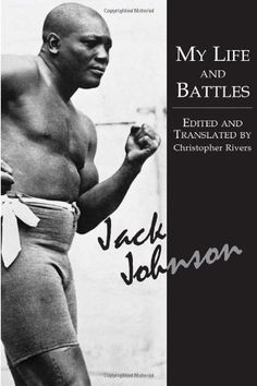 My Life and Battles : boxer Jack Johnson Jack Johnson Boxer, Mohamad Ali, Boxing Posters, Texas Man, Boxing History, Champions Of The World, Hot Black Guys, Vintage Black Glamour, Boxing Champions