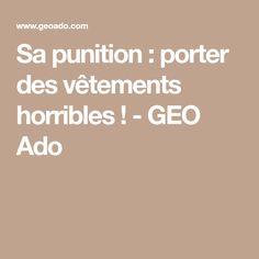 Sa punition : porter des vêtements horribles ! - GEO Ado