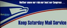 Neither snow nor rain nor heat nor Congress . . .We can keep Saturday mail service if we take action now.