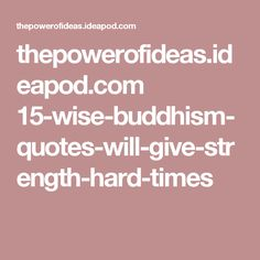 thepowerofideas.ideapod.com 15-wise-buddhism-quotes-will-give-strength-hard-times