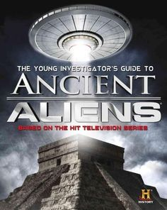 The Young Investigator's Guide to Ancient Aliens: Based on the Hit Television Series