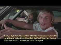 Dazed and confused Dazed And Confused, Great Movies, Movies Showing, Movie Quotes, I Laughed, No Worries, Movie Tv, Laughter, Art