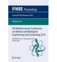 XIII Mediterranean Conference on Medical and Biological Engineering and Computing 2013 : MEDICON 2013, 25-28 september 2013, Seville, Spain / Laura M. Roa Romero, editor