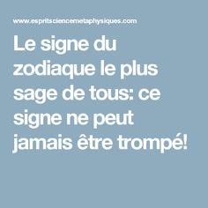 Le signe du zodiaque le plus sage de tous: ce signe ne peut jamais être trompé!