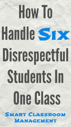 How To Handle Six Disrespectful Students In One Class