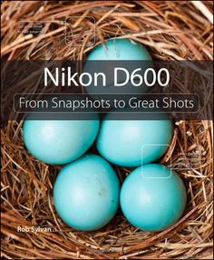 "Weekly Photography Tips: Review of ""Nikon D600 From Snapshots to Great Shots""..."
