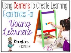 Using Centers To Create Learning Experiences in Kindergarten