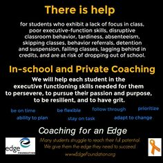 Learning and attention challenges impede the progress of many students. Some have been diagnosed with ADHD. Some have lived through adverse childhood experiences. While they are all brilliant in their own special ways, these students may lack the ability to plan, prioritize, focus, and follow through. Edge coaching programs are there to help. https://edgefoundation.org/