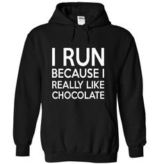 I RUN BECAUSE I REALLY LIKE CHOCOLATE T-Shirts, Hoodies. Get It Now ==> https://www.sunfrog.com/Funny/I-RUN-BECAUSE-I-REALLY-LIKE-CHOCOLATE-4691-Black-h04a-Hoodie.html?id=41382