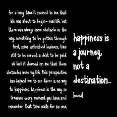 Happiness is a journey not a destination...