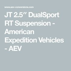 JT 2.5″ DualSport RT Suspension - American Expedition Vehicles - AEV