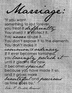 Marriage. Stuff happens in the past, but as time goes by you polish it over and over again until it becomes more beautiful and precious :)