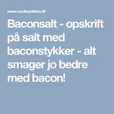 Baconsalt - opskrift på salt med baconstykker - alt smager jo bedre med bacon!