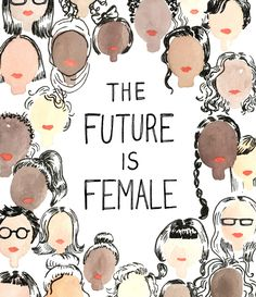 THE FUTURE IS FEMALE Designed by Kimothy Joy DOWNLOAD HERE HOW TO PRINT (22x18)