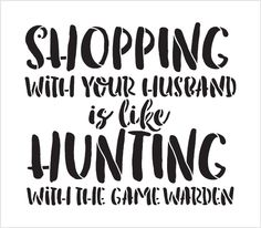 This is a man themed word stencil, Shopping Like Hunting - Word Stencil - x - - by Deer Hunting Tips, Hunting Quotes, Hunting Dogs, Archery Hunting, Hunting Decal, Crossbow Hunting, Word Stencils, Turkey Calling, Humor Grafico