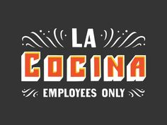 La Cocina Type designed by Dan Lehman for Good Apples. Coffee Label, Typography Design, Lettering, Restaurant Logo Design, Type Treatments, Mexican Designs, Sassy Quotes, Coffee Design, Text Effects