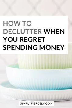 Decluttering your home is never an easy task, especially when you regret spending money. Here are three tips that helped me find peace with letting go. #decluttering #minimalism