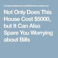 Not Only Does This House Cost $5000, but It Can Also Spare You Worrying about Bills