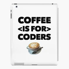 Coffee Is For Coders by owenied | Redbubble Some Fun, Programming, Slogan, Swag, Coding, Coffee, Gifts, Kaffee, Favors