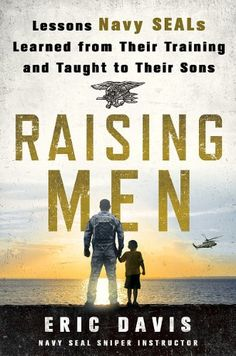 Former Navy SEAL Eric Davis and I collaborated on Raising Men: Lessons Navy SEALs Learned from Their Training and Taught to Their Sons (St. Martin's Press, May a parenting book aimed at fathers raising sons. Eric Davis, Art Of Manliness, We Are The World, The Hard Way, Lessons Learned, Life Lessons, Reading Lists, Books To Read, Ebooks