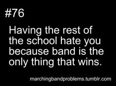 This is true for every band program my girls have been in. The football team may suck, but the band marching on - to trophies. GO BAND! Band Nerd, Band Mom, Love Band, Marching Band Quotes, Marching Band Problems, Flute Problems, Music Jokes, Music Humor, Funny Music