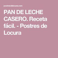 PAN DE LECHE CASERO. Receta fácil. - Postres de Locura