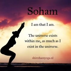Soham ~ I am that I am. The universe exists within me, as much as I exist in the universe.