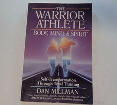 The Warrior Athlete : Body, Mind and Spirit by Dan Millman