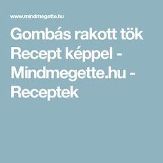 Gombás rakott tök Recept képpel - Mindmegette.hu - Receptek