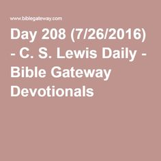 Day 208 (7/26/2016) - C. S. Lewis Daily - Bible Gateway Devotionals