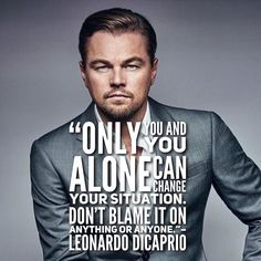 Leonardo Dicaprio, Blame, Success Quotes, You Changed, Quotes To Live By, Quote Life
