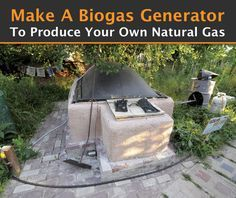 Make Your Own Biogas Generator To Produce Your Own Natural Gas