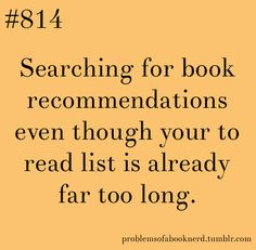 Problems of a Book Nerd Searching for book recommendations even though your to read list of already far too long Book Nerd Problems, Bookworm Problems, Reader Problems, I Love Books, Good Books, Books To Read, Up Book, Book Of Life, Book Memes