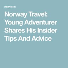 Norway Travel: Young Adventurer Shares His Insider Tips And Advice