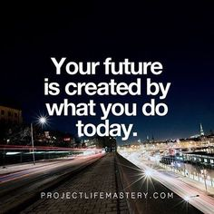 Your future is created by what you do today. #motivational #motivation #success #quotes #future