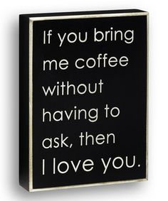 Loving this 'If You Bring Me Coffee' Box Sign on #zulily! #zulilyfinds