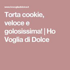 Torta cookie, veloce e golosissima! | Ho Voglia di Dolce