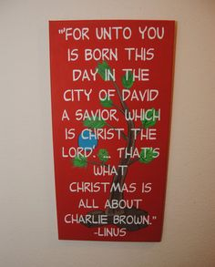 For unto you is born this day in the city of davis a savior, which is Christ the Lord... That's what Christmas is all about Charlie Brown - Linus - custom canvas quote sign wall art