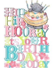 Hip hip hooray it s your birthday today more