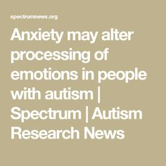 Anxiety May Alter Processing Of >> 456 Best Asd Images In 2019 Asd Disability Aspergers Autism